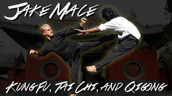 Introducing: Jake Mace, Instructor of Kung Fu, Tai Chi, QiGong & More