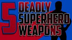 Five Deadly Superhero Weapons