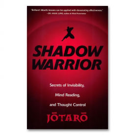 Shadow Warrior: Secrets of Invisibility, Mind Reading, and Thought Control
